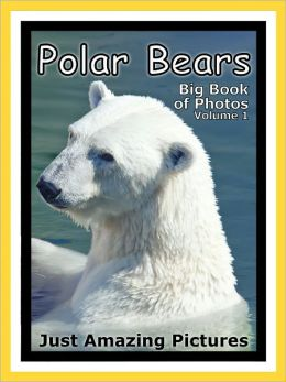 Just Polar Bear Photos! Big Book of Photographs & Pictures of Polar Bears, Vol. 1