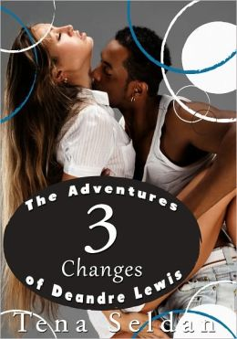 Women's Erotica: The Adventures of Deandre Lewis 3 - Changes
