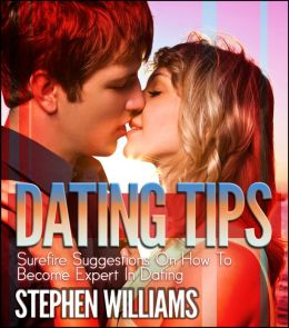 Dating Tips: Surefire Suggestions On How To Become Expert In Dating