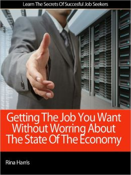 Getting The Job You Want Without Worring About The State Of The Economy