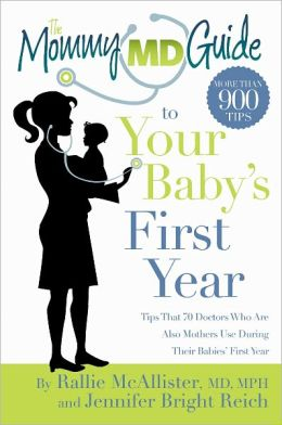 The Mommy MD Guide to Your Baby's First Year: Tips That 70 Doctors Who Are Also Mothers Use During Their Babies' First Year