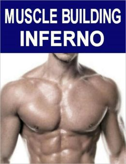 Muscle Building Inferno: Build Extreme Muscle the Natural Way, However Skinny You Are