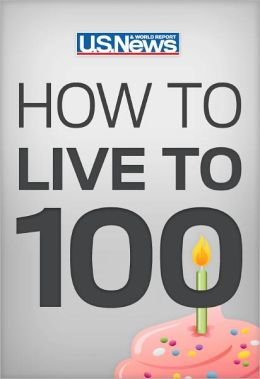 How to Live to 100: Be Healthy, Be Happy, and Afford It