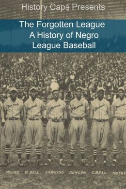The Forgotten League: A History of Negro League Baseball