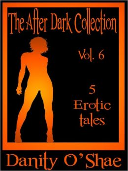 The After Dark Collection: Vol 6 (5 Erotic tales)