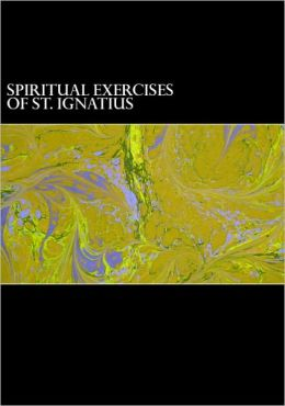 The Spiritual Exercises of St. Ignatius of Loyola (Preface Included)