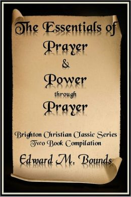 The Essentials of Prayer and Power through Prayer
