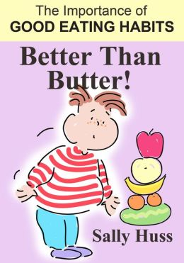 Better Than Butter (Fun Rhyming Book -- The Importance of Good Eating Habits, for Ages 4-8)