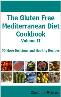 The Gluten Free Mediterranean Diet: 50 More Delicious and Healthy Recipes