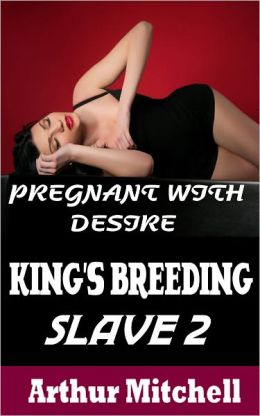 King's Breeding Slave 2: Pregnant With Desire (BDSM Erotic Romance)