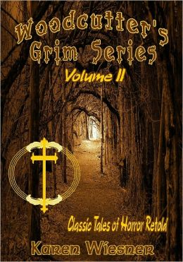 Woodcutter's Grim Series - Classic Tales Of Horror Retold Volume II