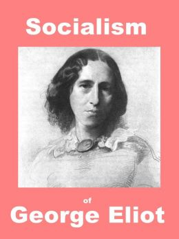 The Socialism of George Eliot: English Radicalism as Seen in Her Novels With A Special Focus on Felix Holt