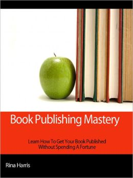 Book Publishing Mastery:Learn How To Get Your Book Published
