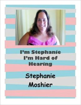 I'm Stephanie I'm Hard of Hearing