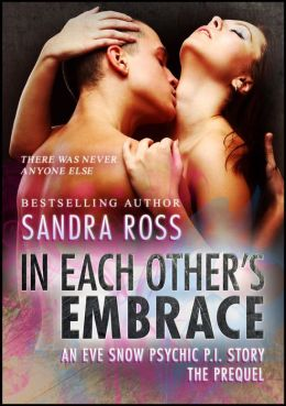 In Each Other's Embrace: An Eve Snow Psychic P.I Story, the Prequel