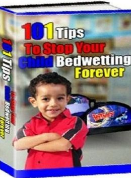 FYI on 101 Parenting Tips to Stop Your Child's Bedwetting Forever - You don't have to be a doctor to cure your child's bedwetting habit!