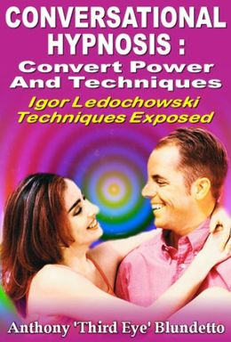 Conversational Hypnosis : Covert Power And Techniques Igor Ledochowski Techniques Exposed