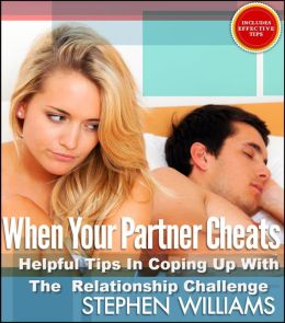 When Your Partner Cheats: Helpful Tips In Coping Up With The Relationship Challenge