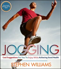 Jogging: Cool Suggestions For You To Enjoy While Achieving Good Health