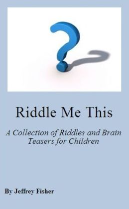 Riddle Me This: A Collection of Riddles and Brain Teasers for Children