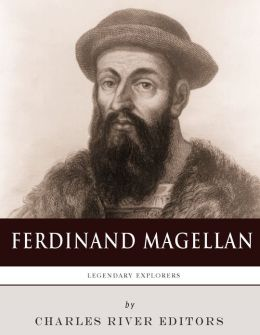 Legendary Explorers: The Life and Legacy of Ferdinand Magellan