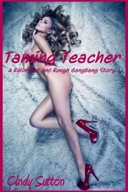 Taming Teacher (A Reluctant and Rough Gangbang Story)