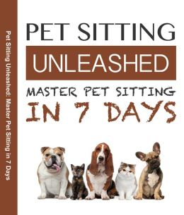Pet Sitting Unleased Master Pet Sitting In 7 Days
