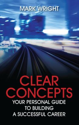 Clear Concepts: Your Personal Guide to Building a Successful Career