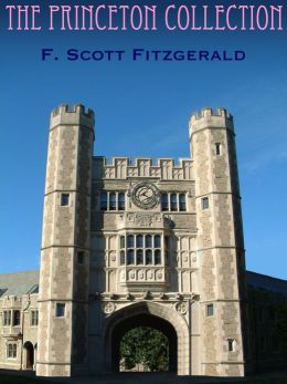 The Princeton Collection: Stories, Poems, and Plays from the College Years of F. Scott Fitzgerald