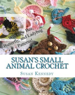 Susan's Small Animal Crochet Collection with New Patterns!