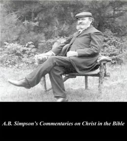 A.B. Simpson's Commentaries on Christ in the Bible
