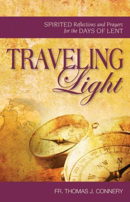 Traveling Light - Spirited Reflections and Prayers for the Days of Lent