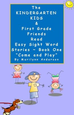THE KINDERGARTEN KIDS and FIRST GRADE FRIENDS READ EASY SIGHT WORD STORIES ~~ Book One,