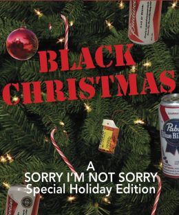 Sorry I'm Not Sorry: Black Christmas