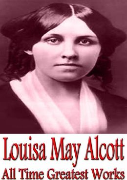 Louisa May Alcott All Time Greatest Works: 35 Complete Works Incl. Little Women, Little Men, Jo's Boys, Under the Lilacs, A Modern Cinderella, Aunt Jo's Scrap Bag, Eight Cousins, Garland For Girls, Flower Fables, and More! (With Active Table of Contents)