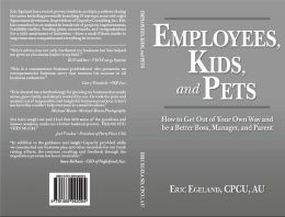 Employee, Kids, & Pets - How to Get Out of Your Own Way and be a Better Boss, Manager, and Parent