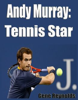Andy Murray:  Tennis Star
