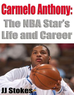 Carmelo Anthony: The NBA Star's Life and Career