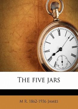 The Five Jars: A Fantasy, Young Readers Classic By Montague Rhodes James! AAA+++