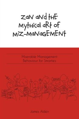 Zan and the Mythical Art of Miz-Management: Miserable Management Behaviour for Smarties