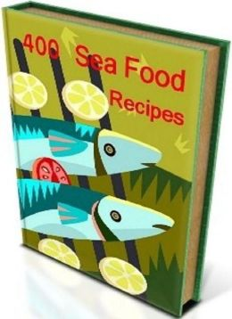 Sea Food Cooking Tips eBook - 400 Sea Food Recipes - This book is a valuable reference for beginners and experts...