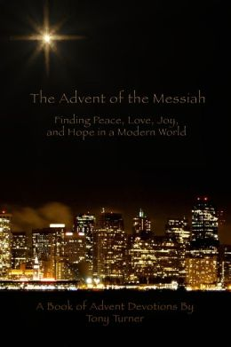 The Advent of the Messiah: Finding Peace, Love, Joy, and Hope in a Modern World