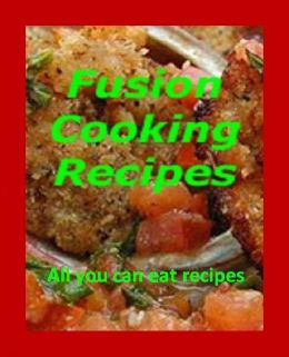 DIY Recipes Guide eBook - Fusion Cooking Recipes - Pushing the boundaries of cooking styles by combining ethnic ingredients and techniques. ..