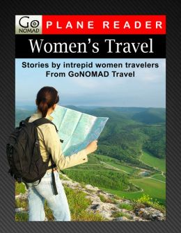 Women's Travel - Stories By Intrepid Women Travelers from GoNOMAD Travel