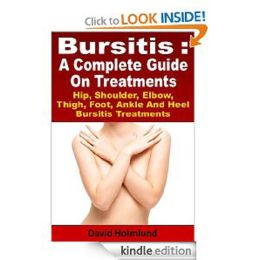 Bursitis : A Complete Guide On Treatments Hip, Shoulder, Elbow, Thigh, Foot, Ankle And Heel Bursitis Treatments