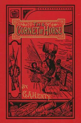 The Cornet of Horse: A Tale of Marlborough's Wars G A Henty