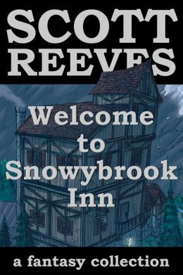 WELCOME TO SNOWYBROOK INN (for fans of Tolkien, Margaret Weis, James Blaylock, Tad Williams and R.A. Salvatore)