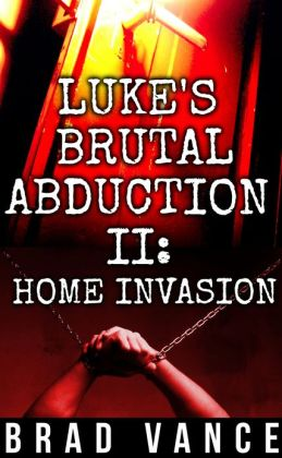 Luke's Brutal Abduction II - HOME INVASION