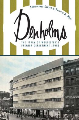 Denholms: The Story of Worcester's Premier Department Store
