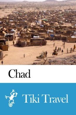 Chad Travel Guide - Tiki Travel